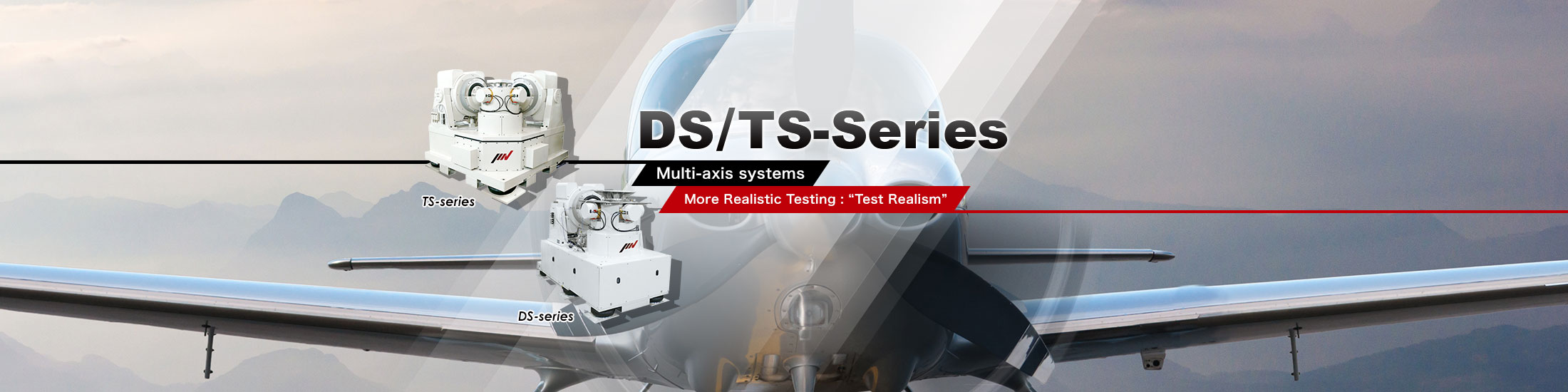 "DS/TS-Series Multi-axis systems More Realistic Testing : ""Test Realism"""