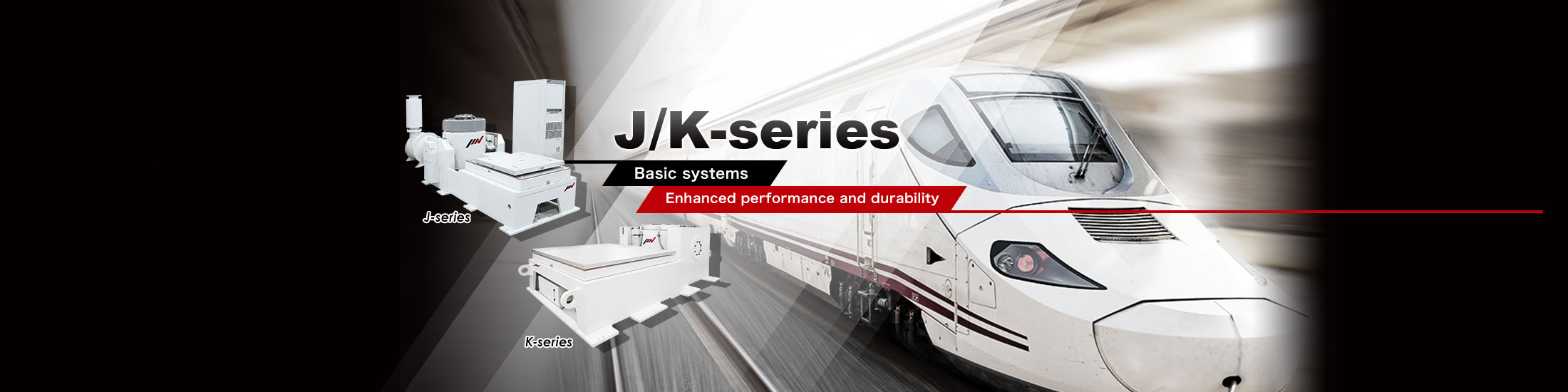 J/K-series Basic systems Enhanced performance and durability